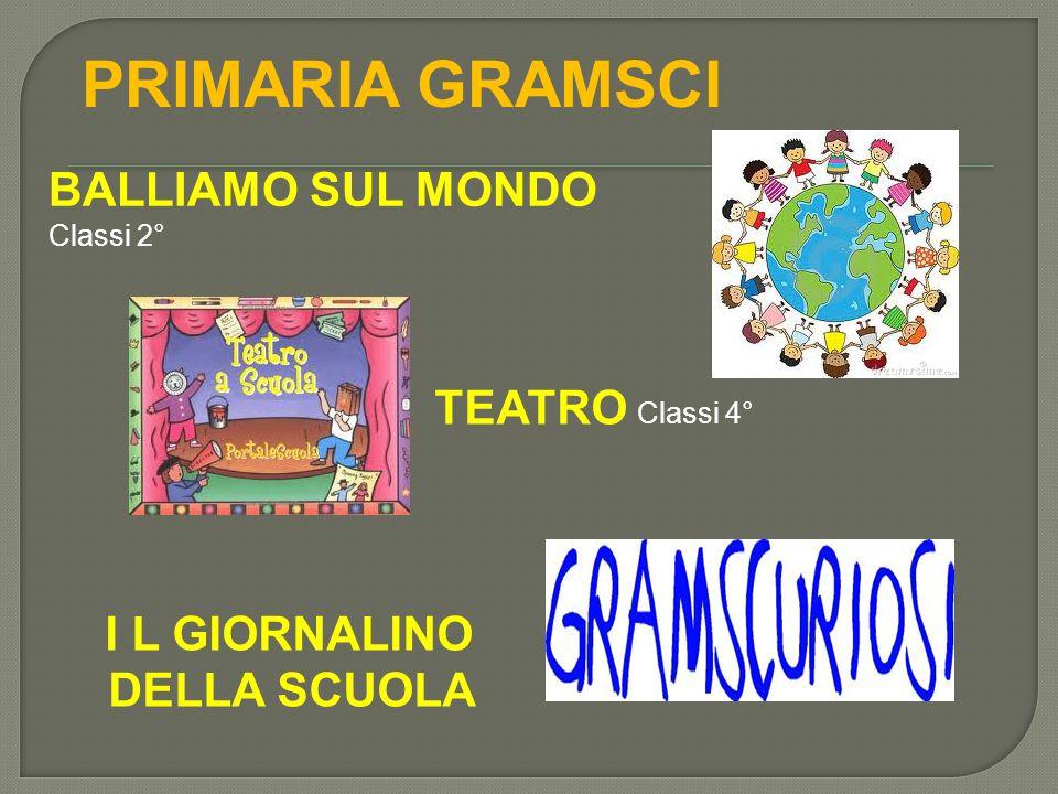 PRIMARIA GRAMSCI TEATRO Classi 4° I L GIORNALINO DELLA SCUOLA BALLIAMO SUL MONDO Classi 2°