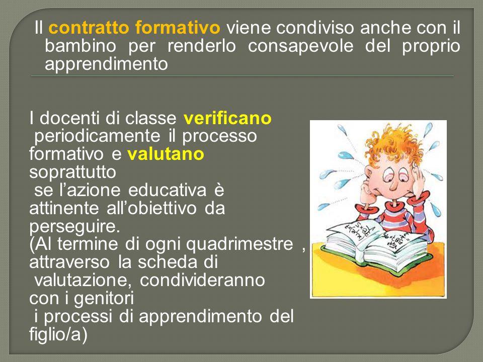 Il contratto formativo viene condiviso anche con il bambino per renderlo consapevole del proprio apprendimento I docenti di classe verificano periodic