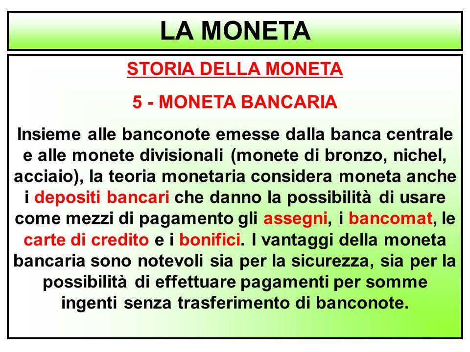 8 STORIA DELLA MONETA 5 - MONETA BANCARIA Insieme alle banconote emesse dalla banca centrale e alle monete divisionali (monete di bronzo, nichel, acci