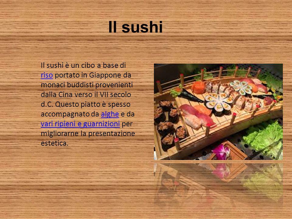 Il sushi Il sushi è un cibo a base di riso portato in Giappone da monaci buddisti provenienti dalla Cina verso il VII secolo d.C.