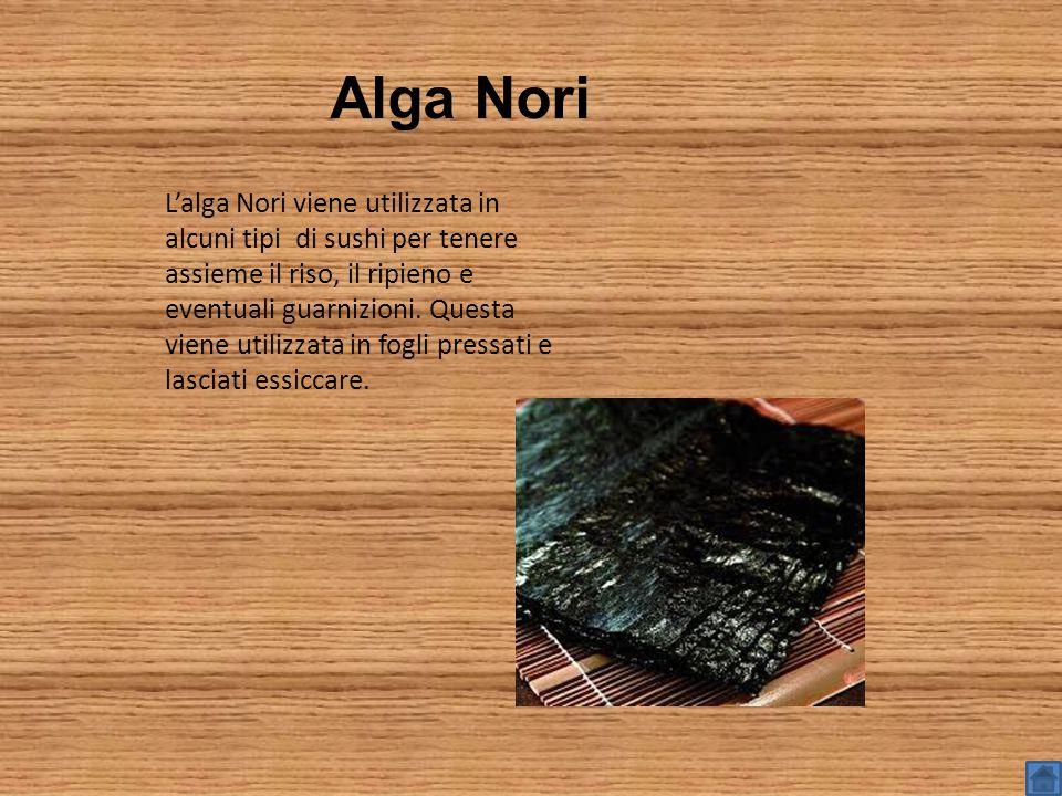 Alga Nori L'alga Nori viene utilizzata in alcuni tipi di sushi per tenere assieme il riso, il ripieno e eventuali guarnizioni.