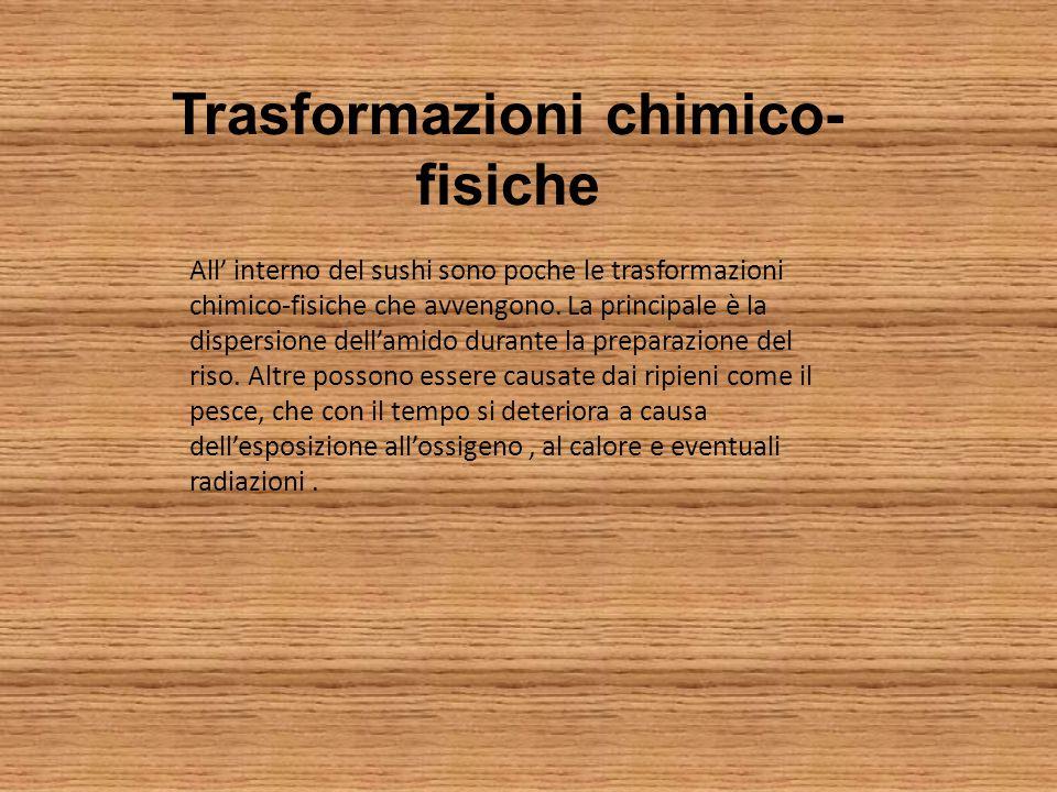 Trasformazioni chimico- fisiche All' interno del sushi sono poche le trasformazioni chimico-fisiche che avvengono.
