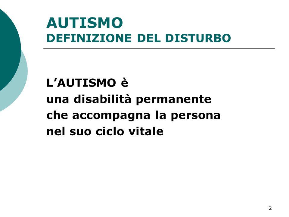 2 AUTISMO DEFINIZIONE DEL DISTURBO L'AUTISMO è una disabilità permanente che accompagna la persona nel suo ciclo vitale