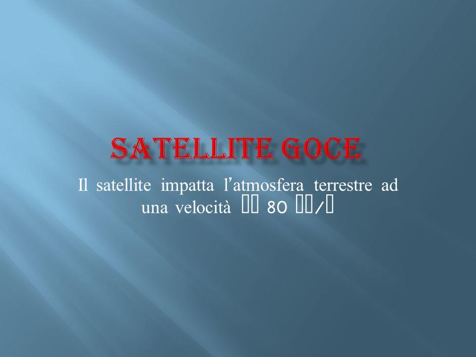 Il satellite impatta l ' atmosfera terrestre ad una velocità di 80 km / h