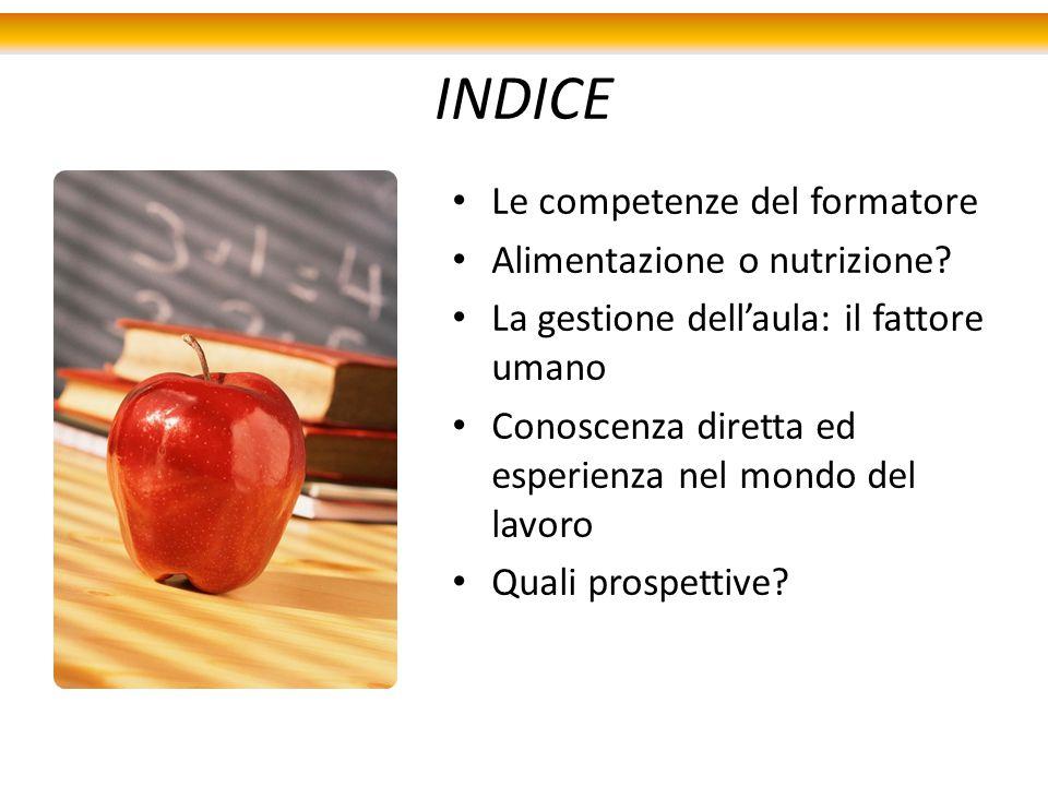 INDICE Le competenze del formatore Alimentazione o nutrizione.