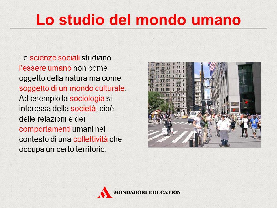 Le scienze sociali studiano l'essere umano non come oggetto della natura ma come soggetto di un mondo culturale.