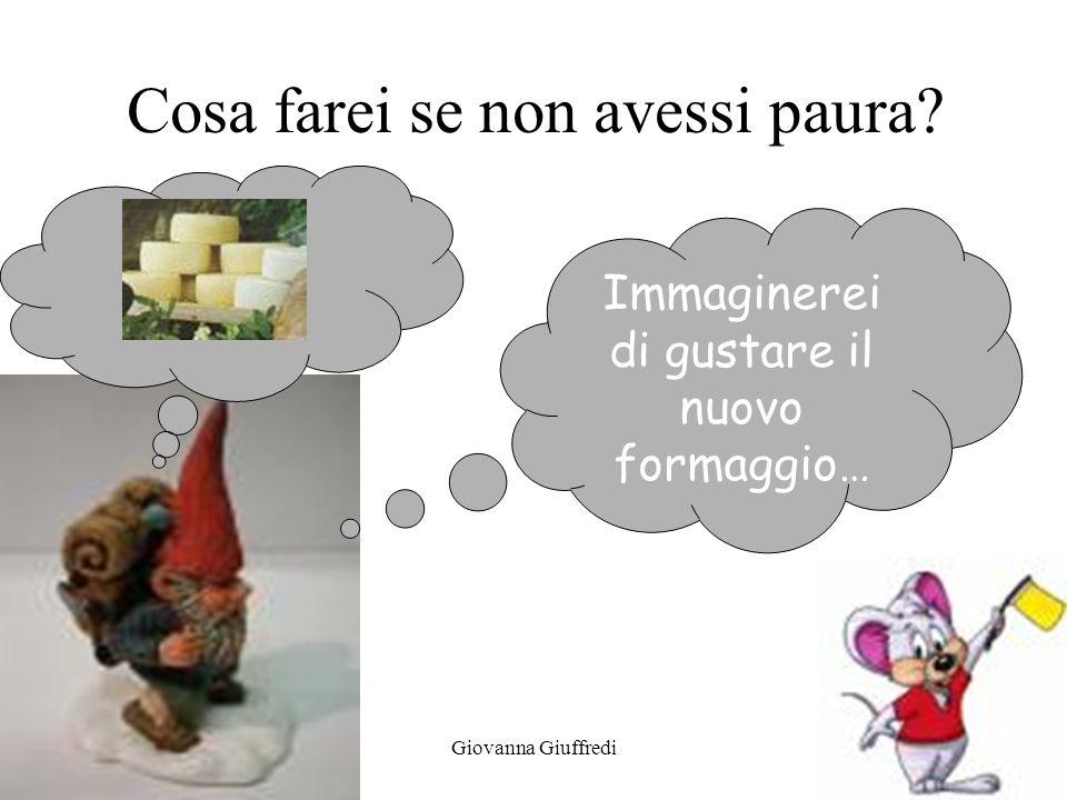 Giovanna Giuffredi Cosa farei se non avessi paura Immaginerei di gustare il nuovo formaggio…