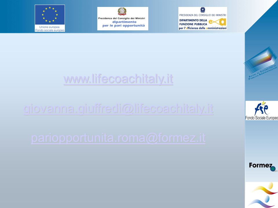 Giovanna Giuffredi www.lifecoachitaly.it giovanna.giuffredi@lifecoachitaly.it pariopportunita.roma@formez.it www.lifecoachitaly.it giovanna.giuffredi@lifecoachitaly.it pariopportunita.roma@formez.it