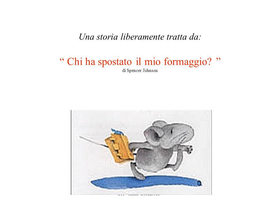 Giovanna Giuffredi Una storia liberamente tratta da: Chi ha spostato il mio formaggio.
