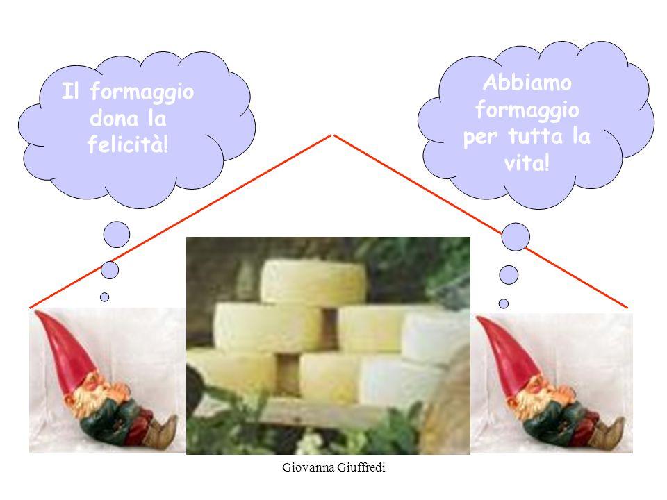 Giovanna Giuffredi Il formaggio dona la felicità! Abbiamo formaggio per tutta la vita!