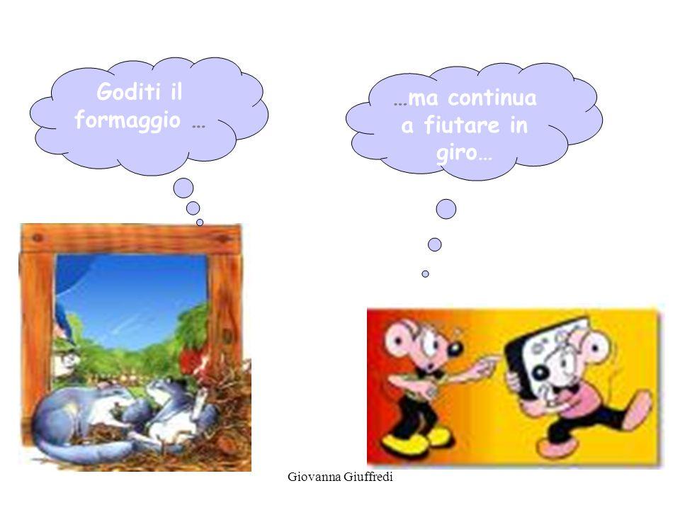 Giovanna Giuffredi …ma continua a fiutare in giro… Goditi il formaggio …