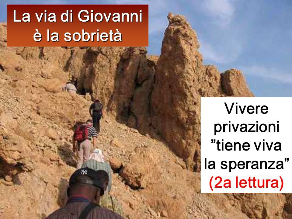 Vivere privazioni tiene viva la speranza (2a lettura) La via di Giovanni è la sobrietà