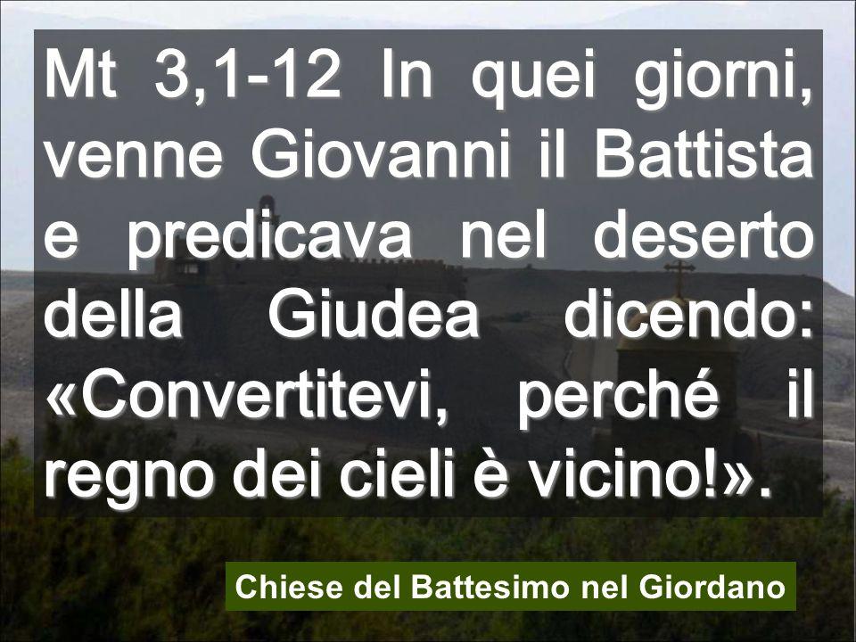 Mt 3,1-12 In quei giorni, venne Giovanni il Battista e predicava nel deserto della Giudea dicendo: «Convertitevi, perché il regno dei cieli è vicino!».