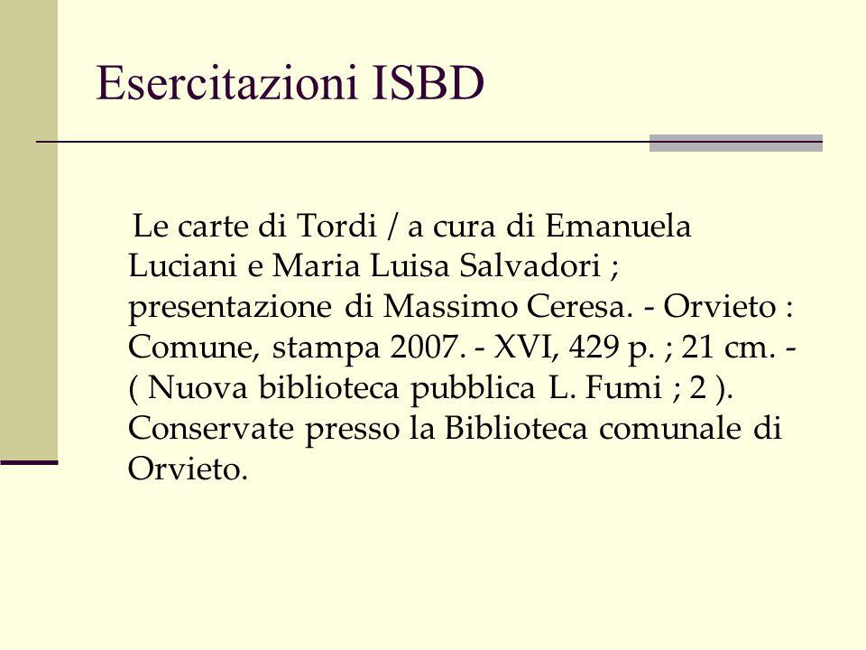 Esercitazioni ISBD Le carte di Tordi / a cura di Emanuela Luciani e Maria Luisa Salvadori ; presentazione di Massimo Ceresa. - Orvieto : Comune, stamp