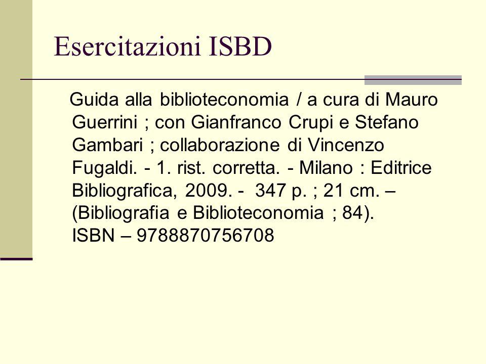 Esercitazioni ISBD Guida alla biblioteconomia / a cura di Mauro Guerrini ; con Gianfranco Crupi e Stefano Gambari ; collaborazione di Vincenzo Fugaldi