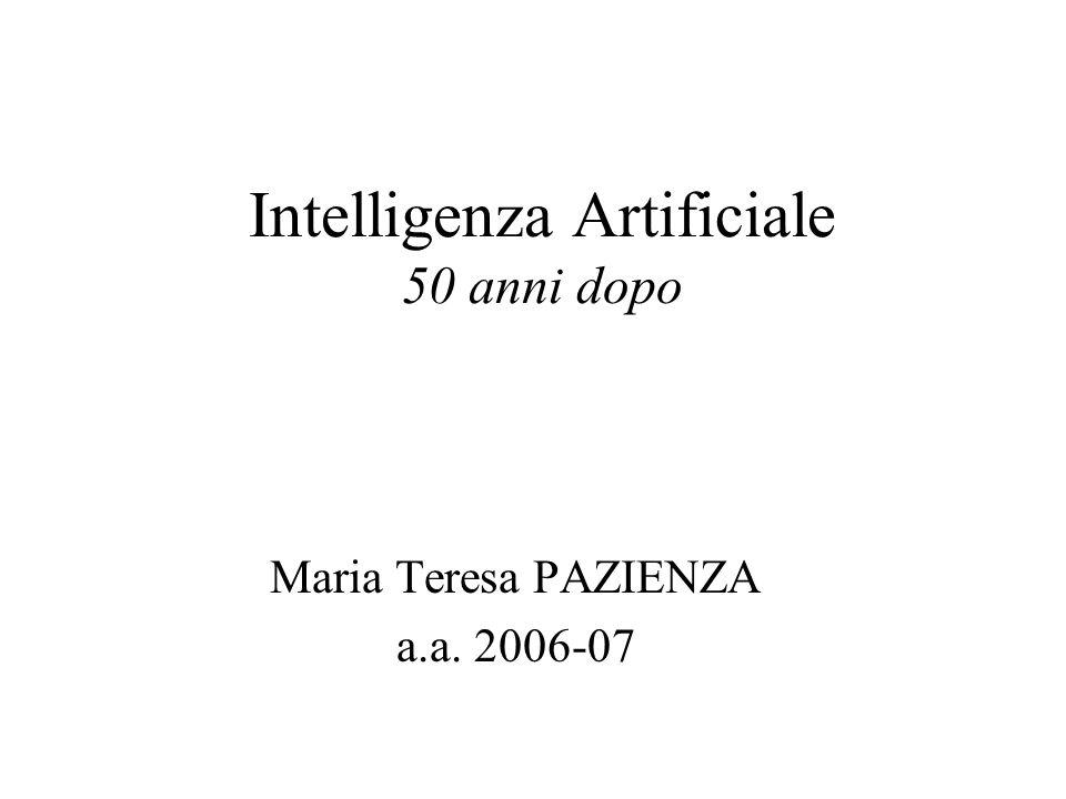 Intelligenza Artificiale 50 anni dopo Maria Teresa PAZIENZA a.a. 2006-07