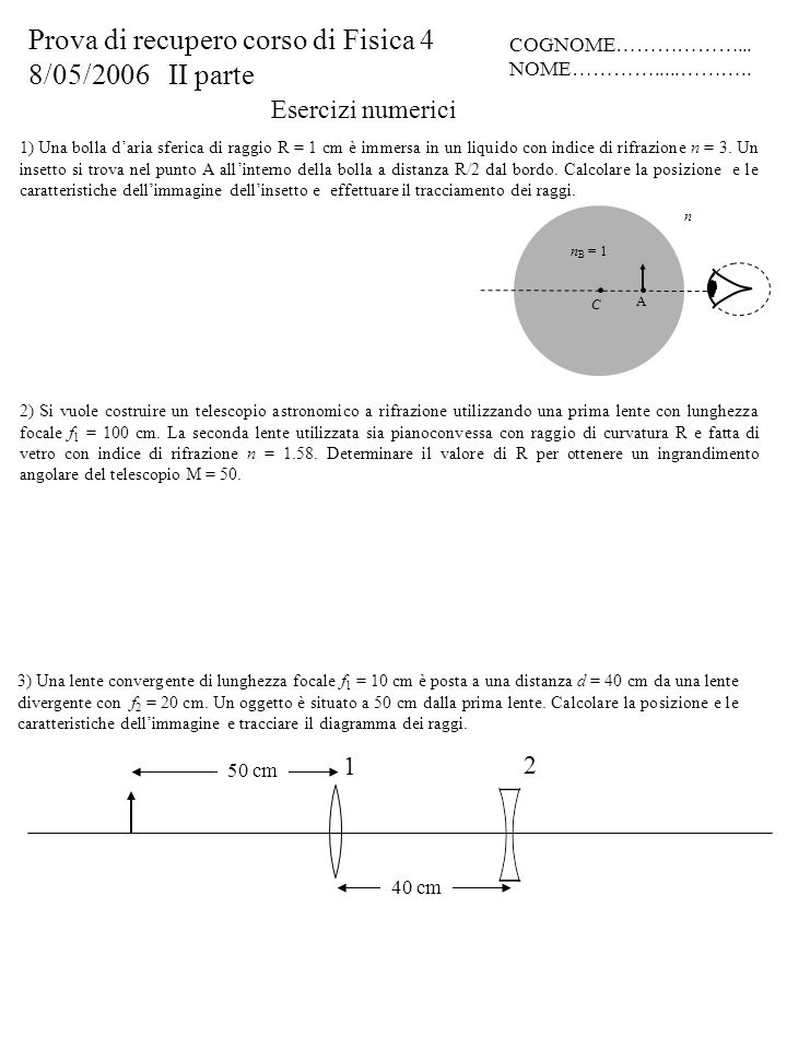 Esercizi numerici Prova di recupero corso di Fisica 4 8/05/2006 II parte COGNOME………………... NOME………….....……….. 2) Si vuole costruire un telescopio astro