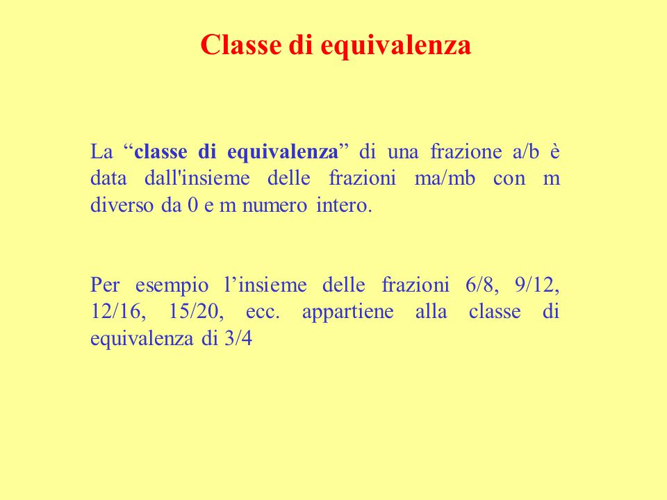 La classe di equivalenza di una frazione a/b è data dall insieme delle frazioni ma/mb con m diverso da 0 e m numero intero.