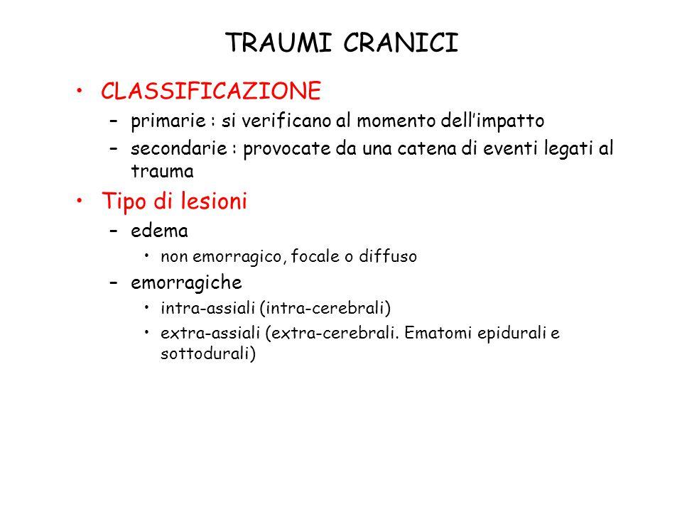 TRAUMI CRANICI CLASSIFICAZIONE –primarie : si verificano al momento dell'impatto –secondarie : provocate da una catena di eventi legati al trauma Tipo
