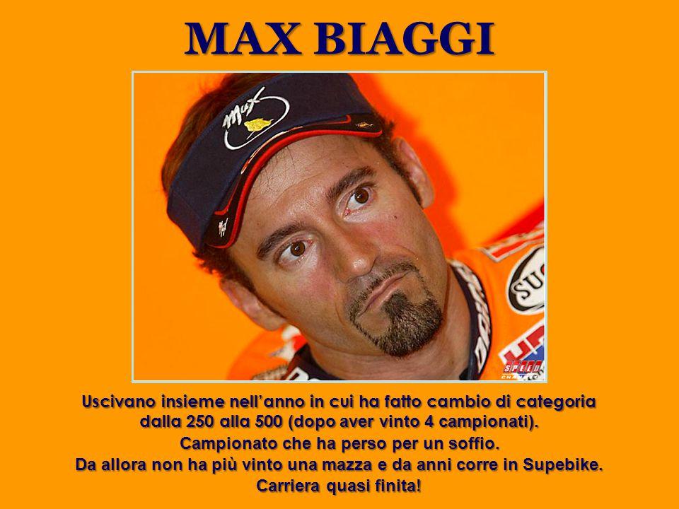 MAX BIAGGI Uscivano insieme nell'anno in cui ha fatto cambio di categoria dalla 250 alla 500 (dopo aver vinto 4 campionati). Campionato che ha perso p