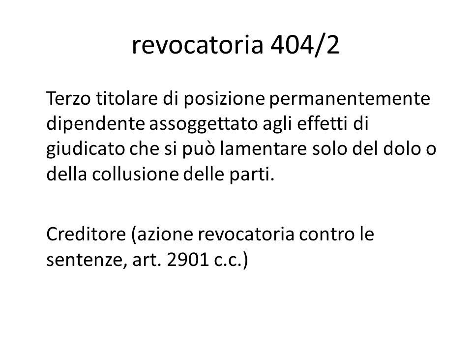 revocatoria 404/2 Terzo titolare di posizione permanentemente dipendente assoggettato agli effetti di giudicato che si può lamentare solo del dolo o della collusione delle parti.