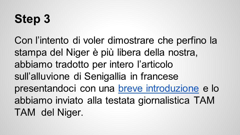 Step 3 Con l'intento di voler dimostrare che perfino la stampa del Niger è più libera della nostra, abbiamo tradotto per intero l'articolo sull'alluvione di Senigallia in francese presentandoci con una breve introduzione e lo abbiamo inviato alla testata giornalistica TAM TAM del Niger.breve introduzione