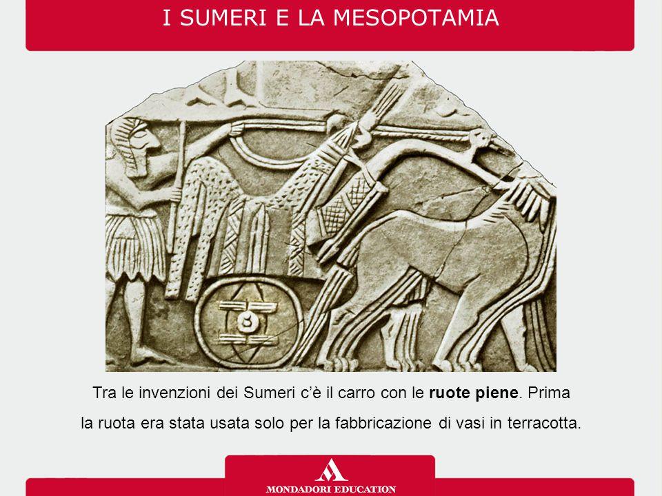 I SUMERI E LA MESOPOTAMIA Tra le invenzioni dei Sumeri c'è il carro con le ruote piene.