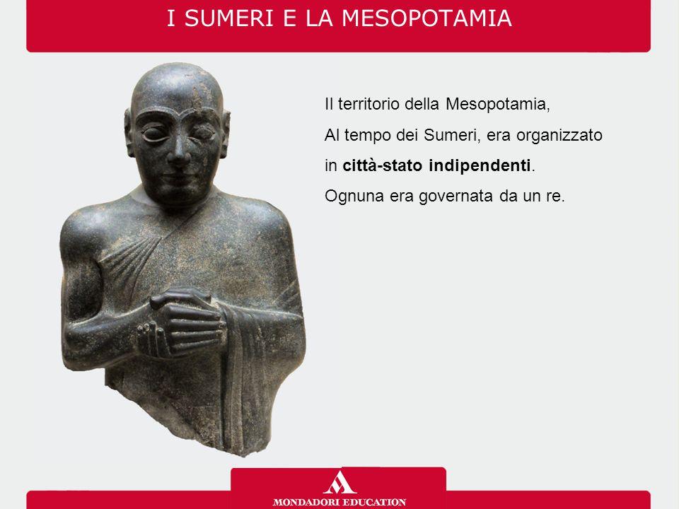 I SUMERI E LA MESOPOTAMIA Il territorio della Mesopotamia, Al tempo dei Sumeri, era organizzato in città-stato indipendenti.