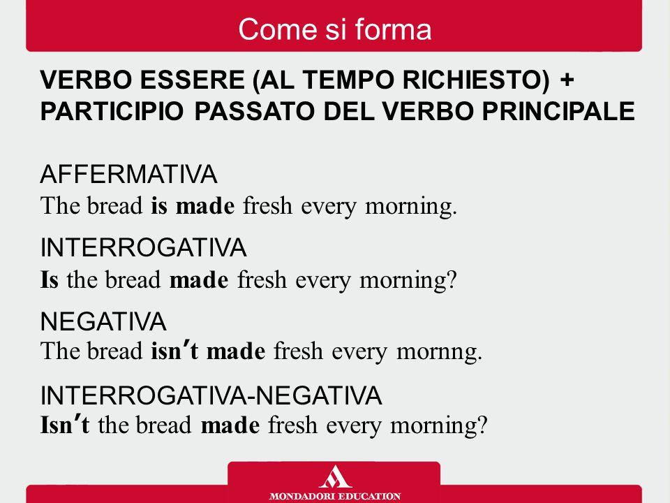 Come si forma nei diversi tempi ACTIVE (Present simple) They make it in Italy.