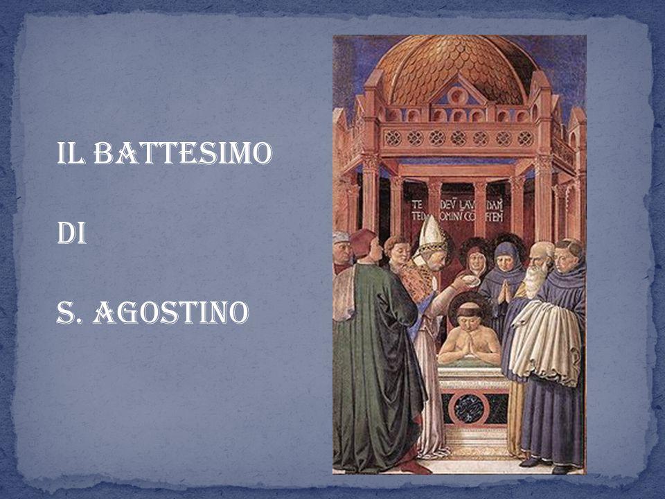 IL BATTESIMO DI S. AGOSTINO
