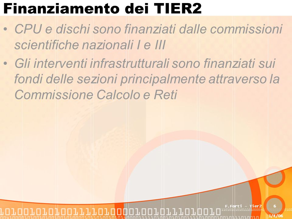 3/4/06 F.Forti - Tier247 Proposta dei referee Il modello di calcolo proposto dagli esperimenti e' ragionevole Il costo totale infrastrutturale e' inferiore a quello che si poteva temere La prudenza e le incertezze ci spingono ad approvare non più di 2 Tier2 adesso.