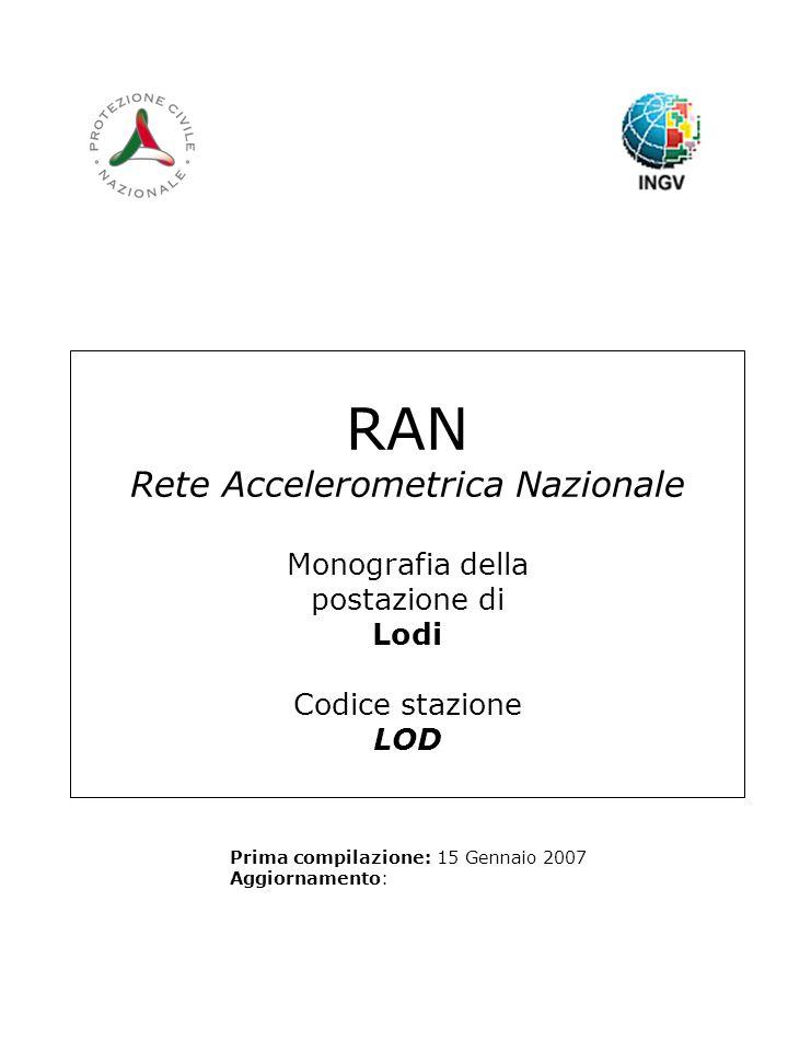 RAN Rete Accelerometrica Nazionale Monografia della postazione di Lodi Codice stazione LOD Prima compilazione: 15 Gennaio 2007 Aggiornamento:
