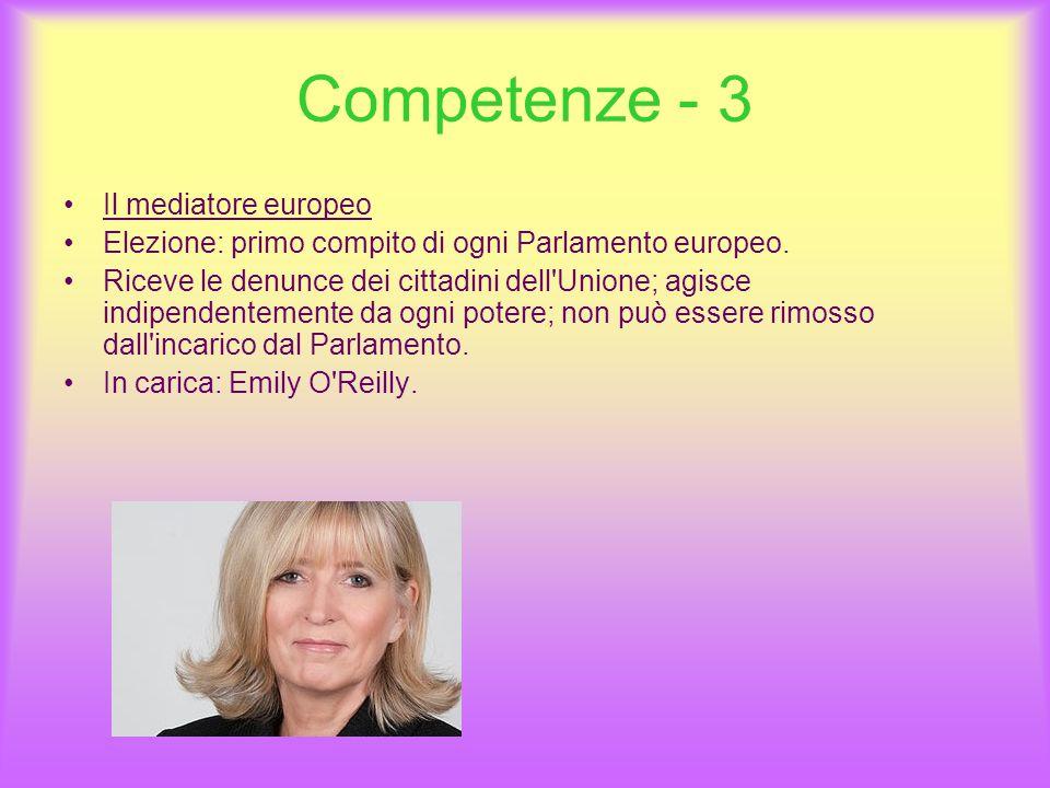 Competenze - 3 Il mediatore europeo Elezione: primo compito di ogni Parlamento europeo.