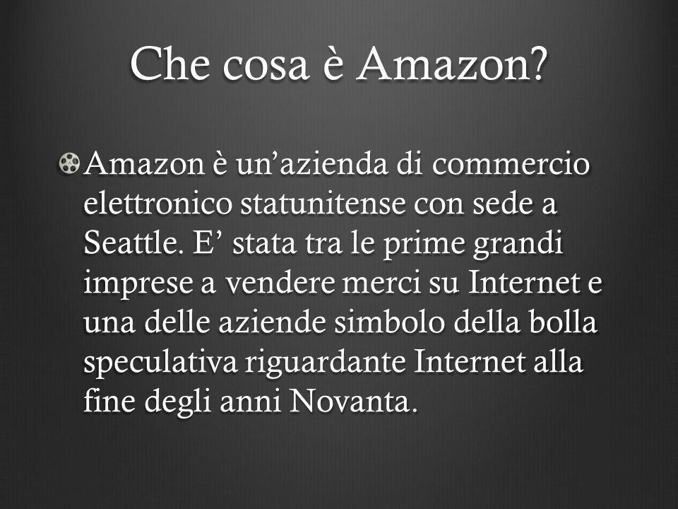Che cosa è Amazon? Amazon è un'azienda di commercio elettronico statunitense con sede a Seattle. E' stata tra le prime grandi imprese a vendere merci