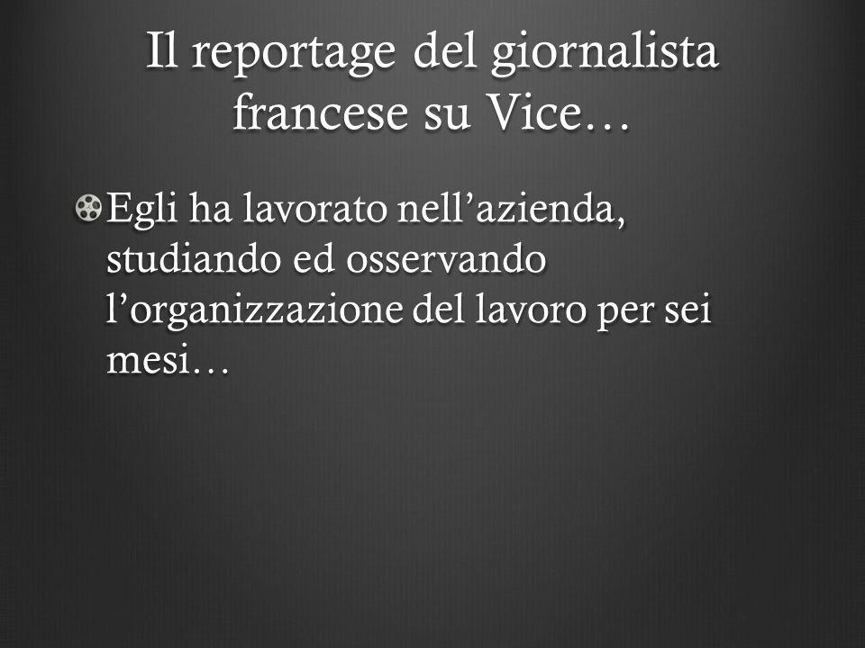 Il reportage del giornalista francese su Vice… Egli ha lavorato nell'azienda, studiando ed osservando l'organizzazione del lavoro per sei mesi…