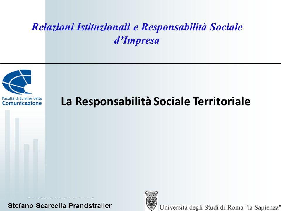 Relazioni Istituzionali e Responsabilità Sociale d'Impresa La Responsabilità Sociale Territoriale -------------------------------------------- Stefano Scarcella Prandstraller