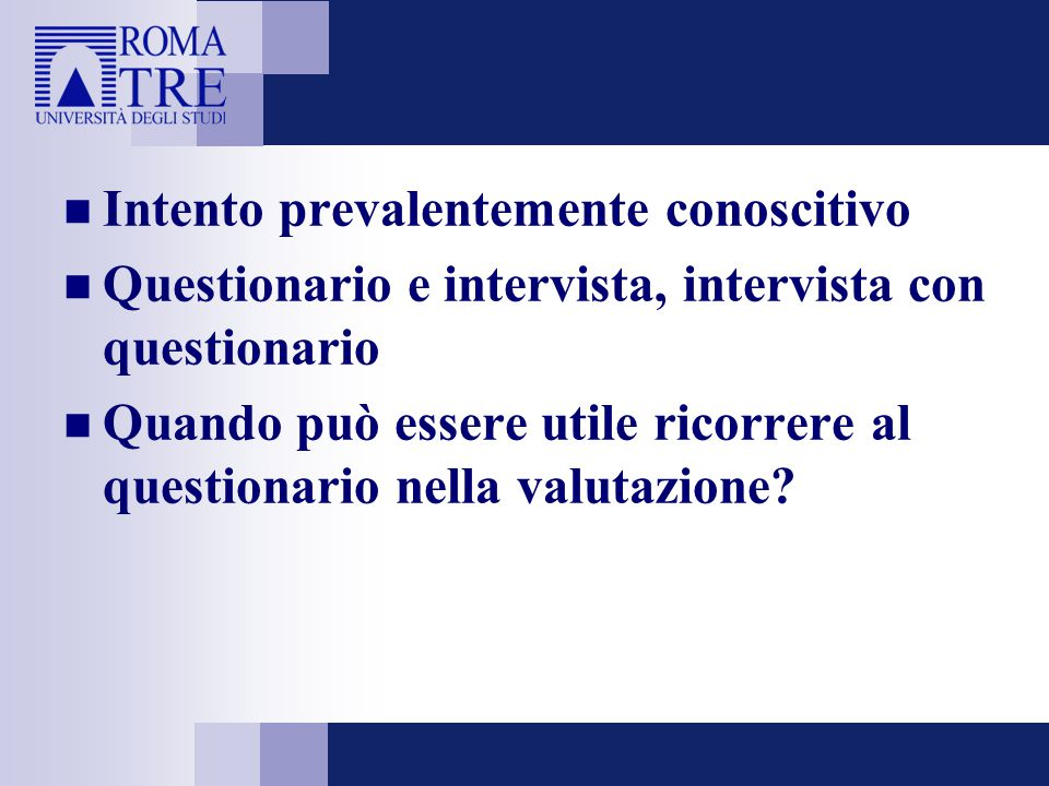 Intento prevalentemente conoscitivo Questionario e intervista, intervista con questionario Quando può essere utile ricorrere al questionario nella valutazione?