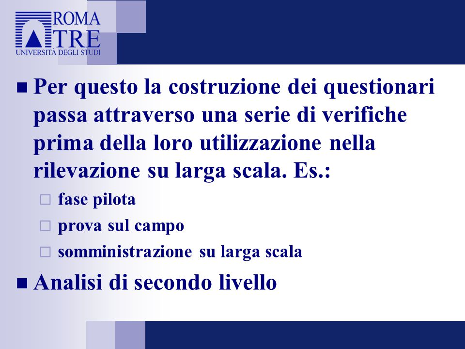 Per questo la costruzione dei questionari passa attraverso una serie di verifiche prima della loro utilizzazione nella rilevazione su larga scala.