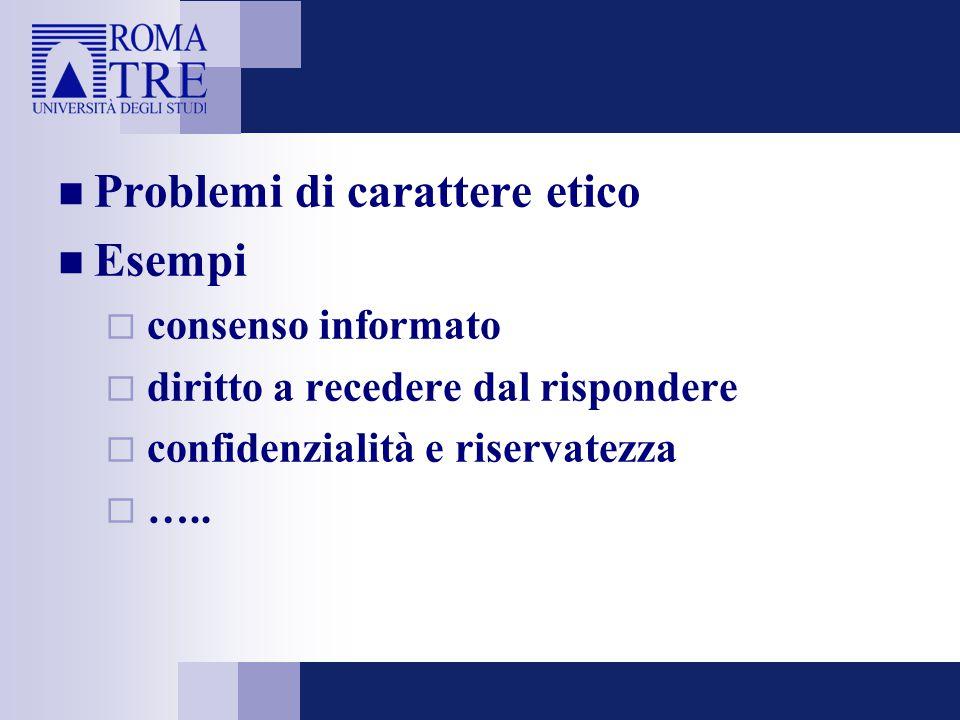 Problemi di carattere etico Esempi  consenso informato  diritto a recedere dal rispondere  confidenzialità e riservatezza  …..