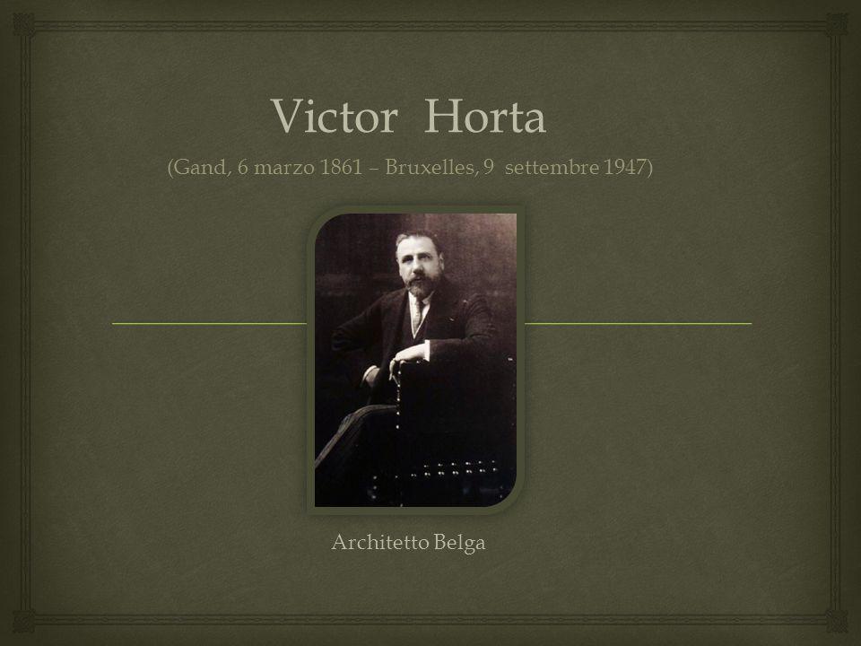 (Gand, 6 marzo 1861 – Bruxelles, 9 settembre 1947) Victor Horta Architetto Belga