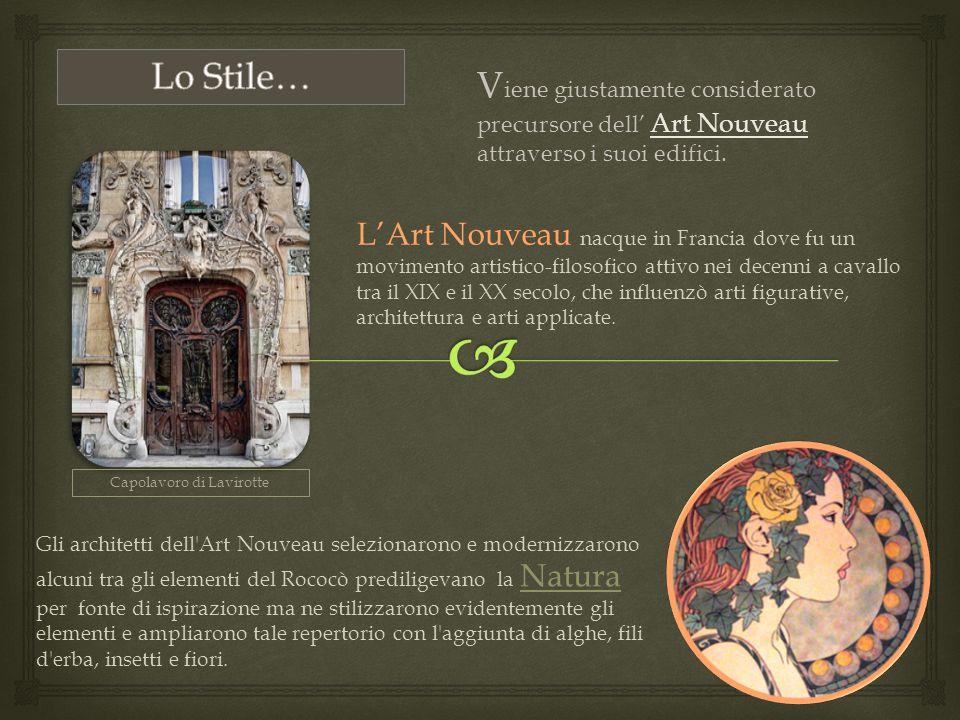V iene giustamente considerato precursore dell' Art Nouveau attraverso i suoi edifici. L'Art Nouveau nacque in Francia dove fu un movimento artistico-