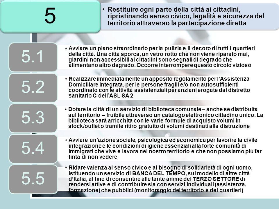Restituire ogni parte della città ai cittadini, ripristinando senso civico, legalità e sicurezza del territorio attraverso la partecipazione diretta 5