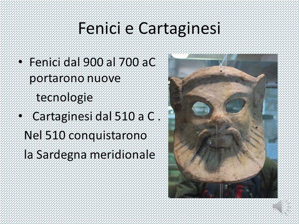 Fenici e Cartaginesi Fenici dal 900 al 700 aC portarono nuove portarono nuove tecnologie Cartaginesi dal 510 a C.