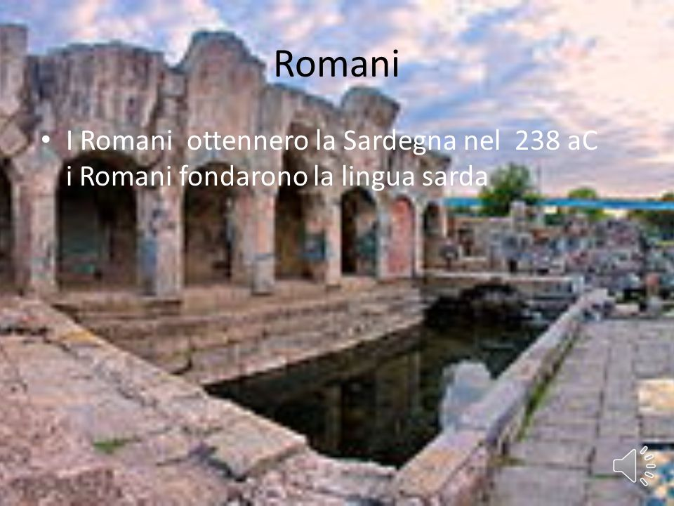 Romani I Romani ottennero la Sardegna nel 238 aC i Romani fondarono la lingua sarda