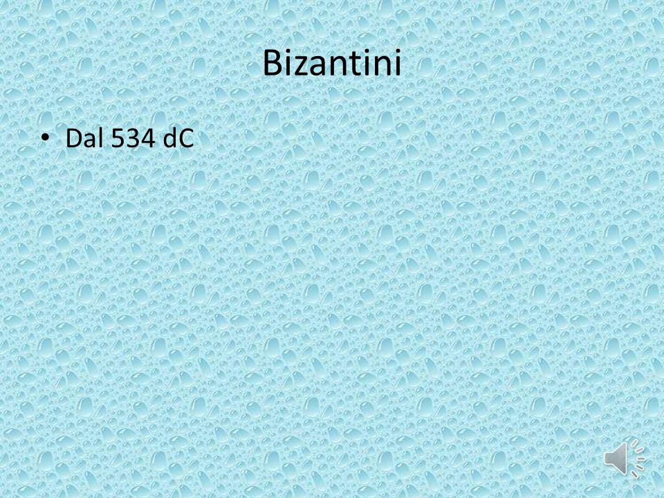 Bizantini Dal 534 dC