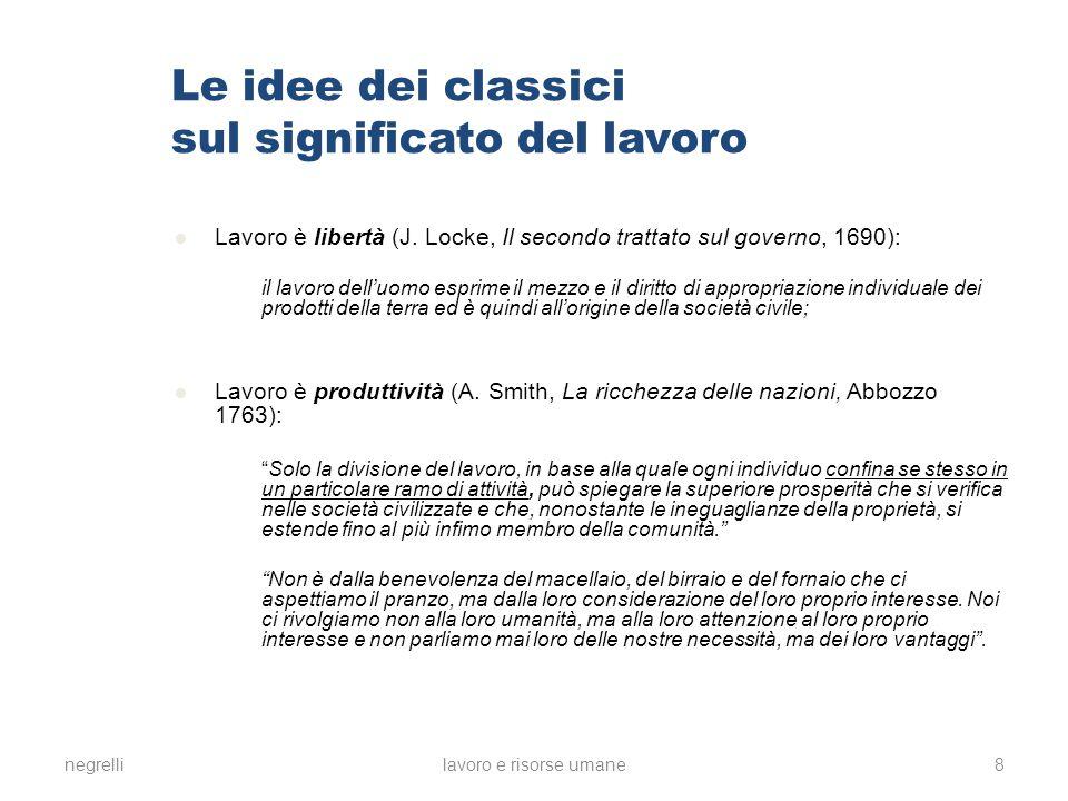 negrellilavoro e risorse umane 9 Le idee dei classici sul significato del lavoro Lavoro è felicità (A.