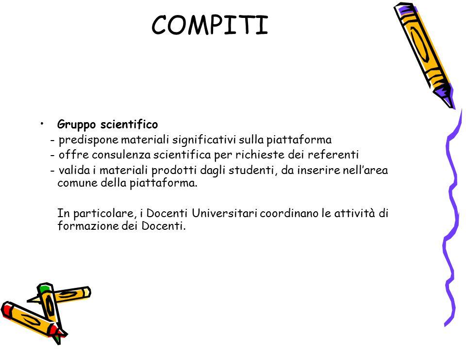 COMPITI Gruppo scientifico - predispone materiali significativi sulla piattaforma - offre consulenza scientifica per richieste dei referenti - valida i materiali prodotti dagli studenti, da inserire nell'area comune della piattaforma.