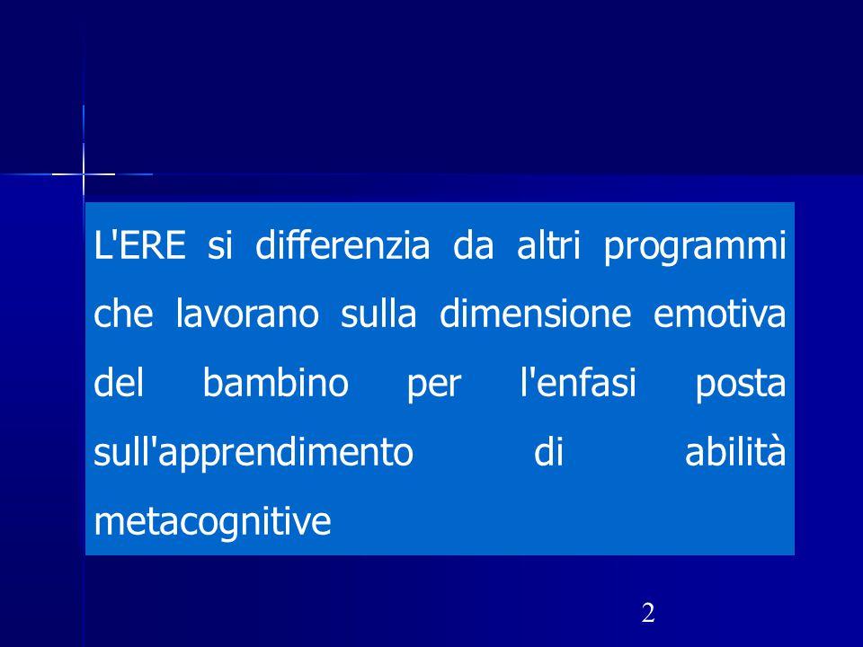 2 L'ERE si differenzia da altri programmi che lavorano sulla dimensione emotiva del bambino per l'enfasi posta sull'apprendimento di abilità metacogni