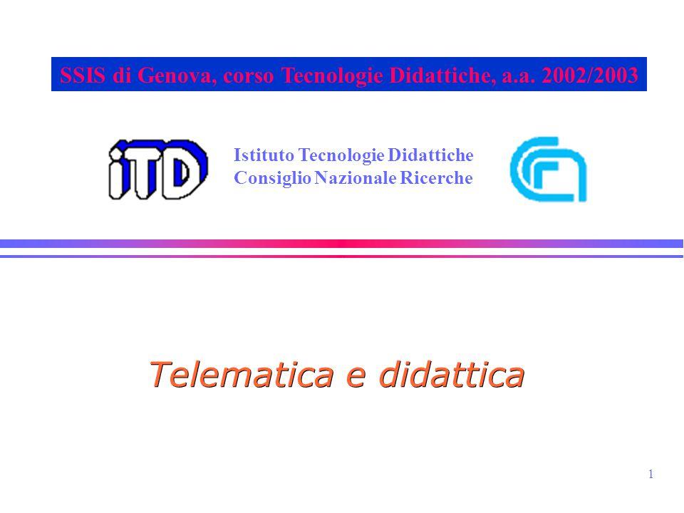 1 Istituto Tecnologie Didattiche Consiglio Nazionale Ricerche SSIS di Genova, corso Tecnologie Didattiche, a.a. 2002/2003 Telematica e didattica