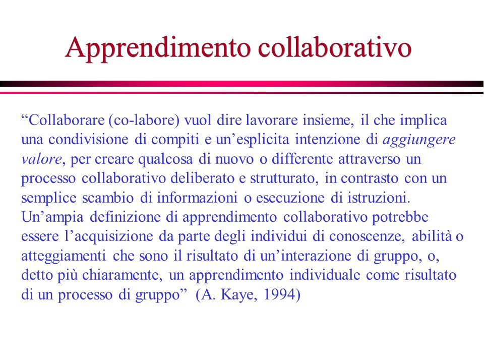 """Apprendimento collaborativo """"Collaborare (co-labore) vuol dire lavorare insieme, il che implica una condivisione di compiti e un'esplicita intenzione"""